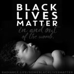"""#BlackLivesMatter In and Out of the Womb"" by The Radiance Foundation"