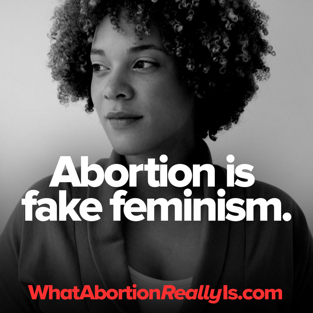 Abortion is fake feminism. WhatAbortionReallyIs.com