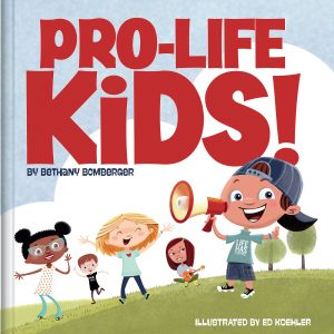 PRO-LIFE KIDS! by Bethany Bomberger