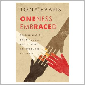 """""""Oneness Embraced"""" by Tony Evans"""